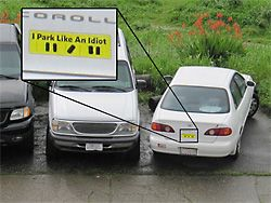 """""""I park like an idiot"""" bumper stickers... passive-aggressive property damage at its best."""