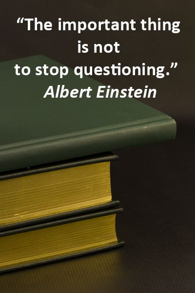"""""""The important thing is not to stop questioning.""""  Albert Einstein -- Explore 50 intriguing quotations  on education and learning at http://www.examiner.com/article/fifty-quotations-inspire-education-and-learning"""