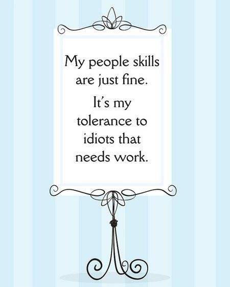 : Funny Quote, Low Tolerance, Truth, My Life, To Work, Funny Stuff, So True, Thought, People Skills