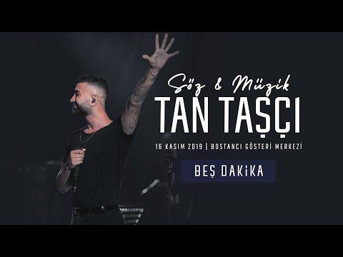 Tan Tasci Bes Dakika Sozmuziktantasci Canli Performans Youtube Youtube Beste Kas