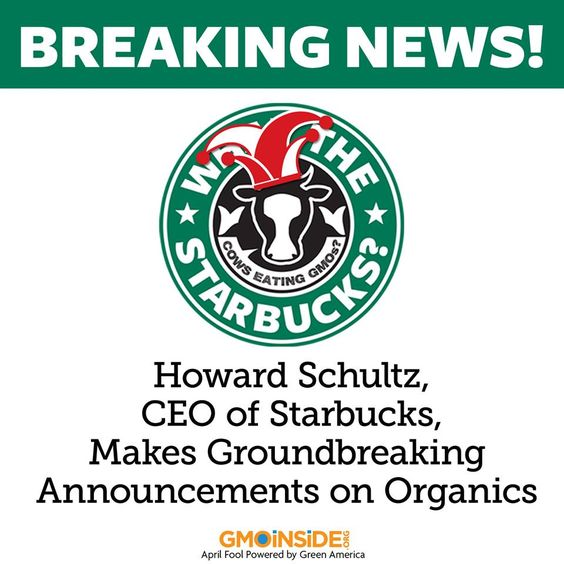 "BREAKING: Just two weeks after the 2014 Starbucks shareholder meeting, where CEO Howard Schultz was asked about serving organic milk, Schultz held a press conference to reveal Starbucks' strategic plan, ""Our Organic Future"" effective immediately. Find out more here: http://gmoinside.org/breaking-news-howard-schultz-ceo-starbucks-makes-groundbreaking-announcements-organics #AprilFools Starbucks"