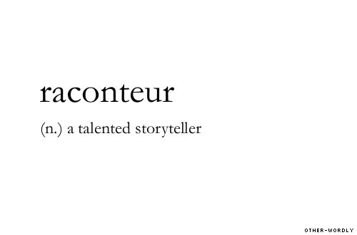 raconteur (n.)  a talented storyteller  |  origin: french, words, stories, storyteller, R, definitions