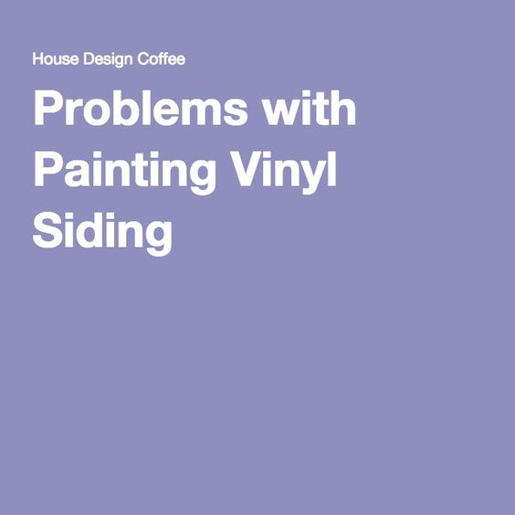 Problems With Painting Vinyl Siding Decorating