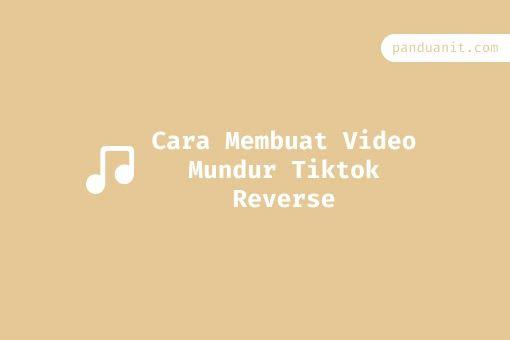 Cara Membuat Video Mundur Tiktok Reverse Komedi Video Musik
