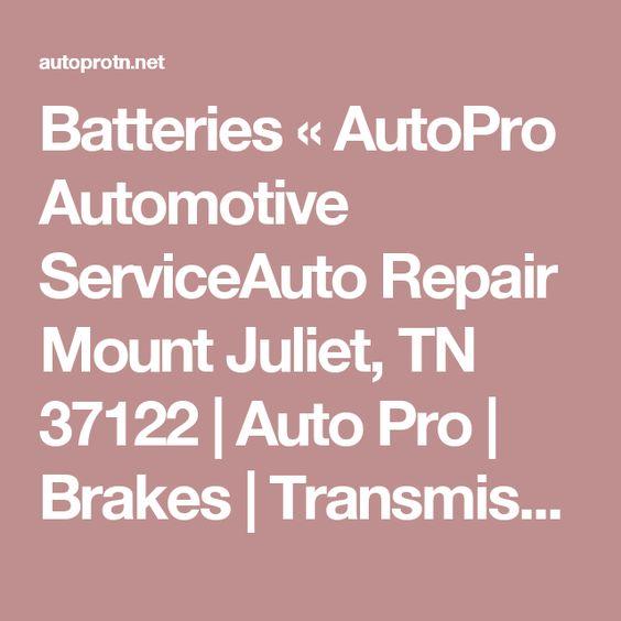 Batteries « AutoPro Automotive ServiceAuto Repair Mount Juliet, TN 37122   Auto Pro   Brakes   Transmission Repair   Foreign Auto Repair   Engine Repair   Car AC Repair
