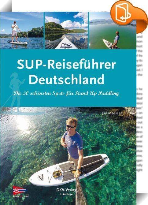 SUP-Reiseführer Deutschland    ::  Dieser Reiseführer wendet sich an alle, die Lust auf Bewegung haben, auf abwechslungsreiche Tagestouren, auf neue Perspektiven, auf eine sportliche und gesunde Aktivität, auf Natur, verbunden mit einem Gefühl von Freiheit und Entdeckung. Es bringt dich zu den schönsten SUP-Spots in Deutschland. Es bringt dich an schöne Orte, von denen du nicht gedacht hast, dass man dort SUPen kann. Es zeigt dir alles, was Du für eine angenehme Tagestour benötigst: St...