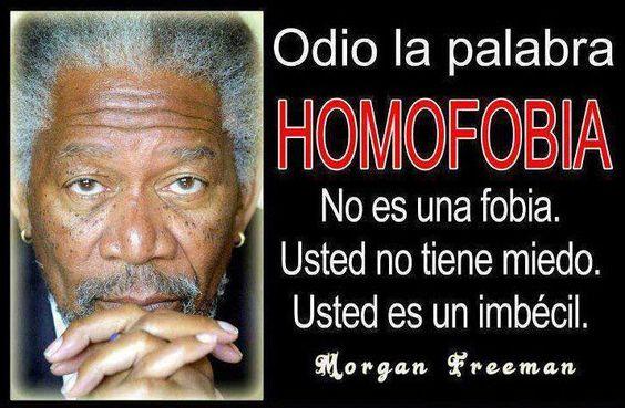 No es fobia, es que eres imbécil...: Frases Y Citas, Morgan Freeman, Citas Blowminder, Frase Gay, Citas Frases Reflexiones, Eres Imbécil, Ala Homofobia, Frases Gay