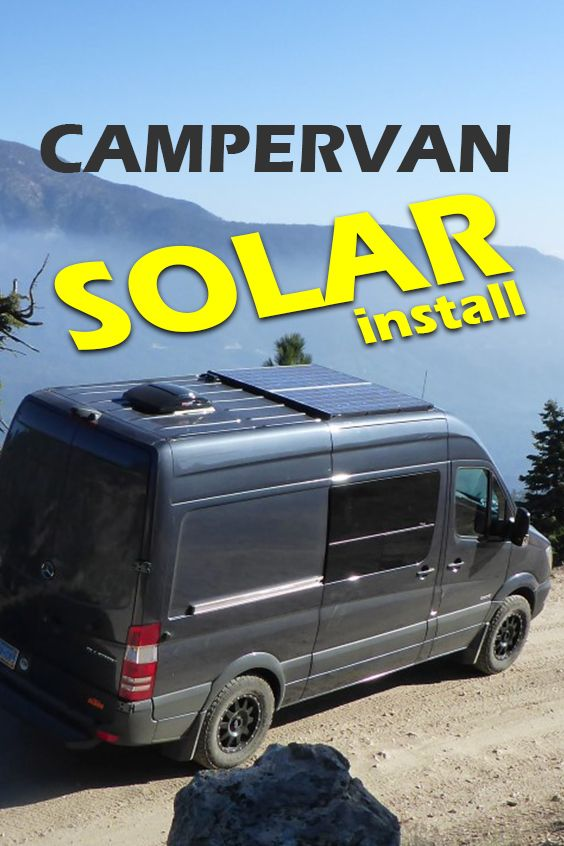 Installing Solar Panels On A Camper Van Camper Van Conversion Diy Solar Panels Sprinter Camper