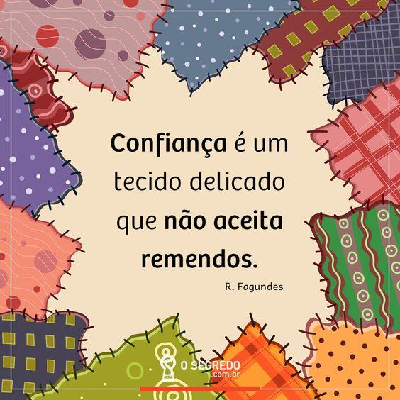 Confiança é um tecido delicado que não aceita remendos.