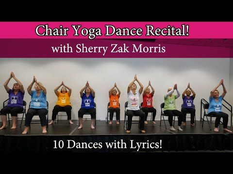 Live Chair Yoga Dance Recital 10 Dances With Lyrics Led By Sherry Zak Morris Youtube Chair Yoga Yoga For Seniors Yoga For Kids