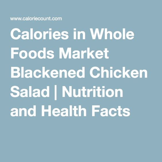 Calories In Whole Foods Market Blackened Chicken Salad Nutrition