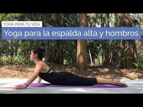 Yoga Para La Espalda Alta Y Hombros Youtube Yoga Para La Espalda Yoga Para Relajar Yoga Para Dolor De Espalda