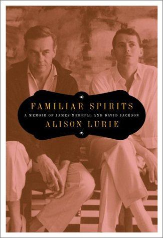 Familiar Spirits: A Memoir of James Merrill and David Jackson, by Alison Lurie.