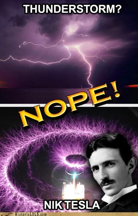 I once read a bio of Nikola Tesla and I think he's cool.