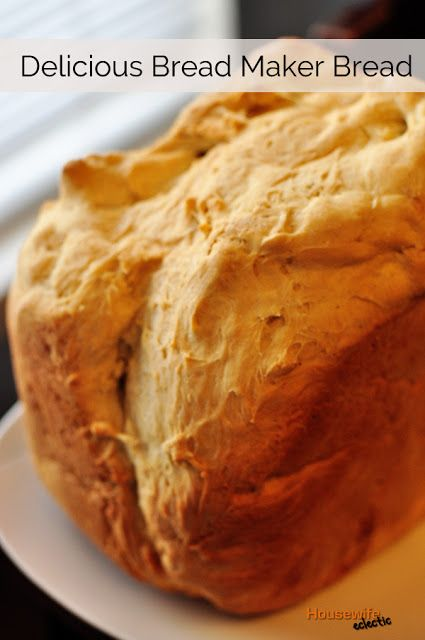 Housewife Eclectic: Delicious Bread Maker Bread