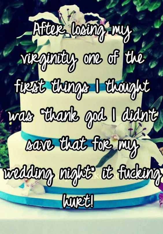 After Losing My Virginity One Of The First Things I Thought Was Thank Didn T Save That For Wedding Night It Ing Hurt Pinterest