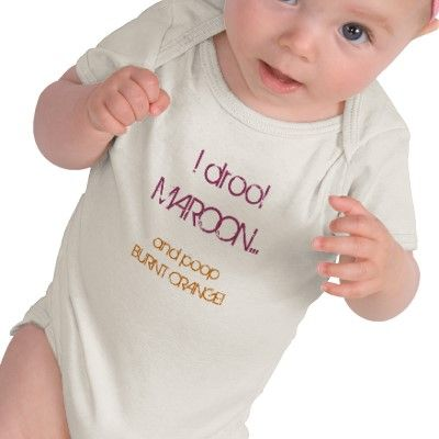I drool MAROON..., and poop BURNT ORANGE! Haha!: T Shirt, Baby Shirts, Clothing Accessories, Baby Ideas, Funny Stuff, Tshirt, Baby Bodysuit, Baby Shower