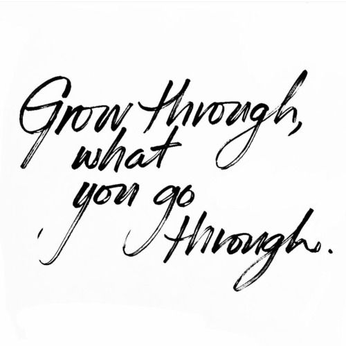 Grow through what you go through: