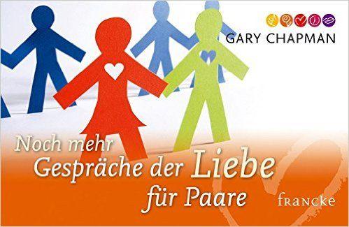 Noch mehr Gespräche der Liebe für Paare: Amazon.de: Gary Chapman, Cornelia Rohleder: Bücher