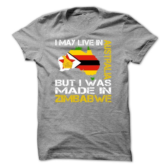 awesome I May Live in Australia But I Was Made in Zimbabwe  Order Now!!! ==> http://pintshirts.net/country-t-shirts/i-may-live-in-australia-but-i-was-made-in-zimbabwe-online.html