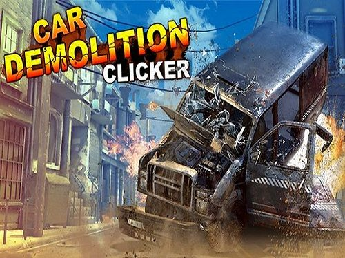 Car Demolition Clicker Game Free Download Clicker Games Gamer 4