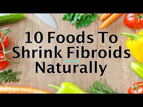 Foods To Eat To Shrink Fibroids Fibroid Shrinking Foods Youtube Fibroid Diet Fibroids Natural Remedies For Fibroids