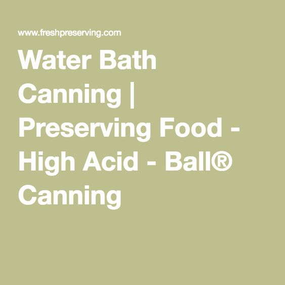 Water Bath Canning | Preserving Food - High Acid - Ball® Canning