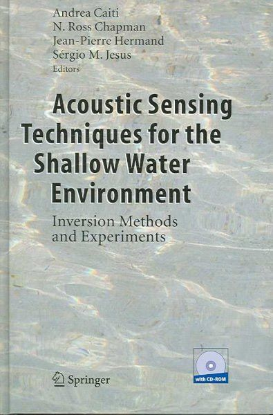 Acoustic Sensing Techniques for the Shallow Water Environment: Inversion Methods and Experiments: Acoustic Sensing Techniques for the Shallow Water Environment
