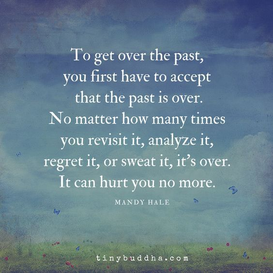The Past Is Over Tiny Buddha Past Mistakes Quotes Past Relationship Quotes Experience Quotes