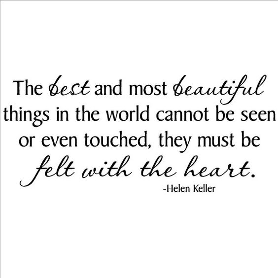 """""""The best and most beautiful things in the world cannot be ..."""