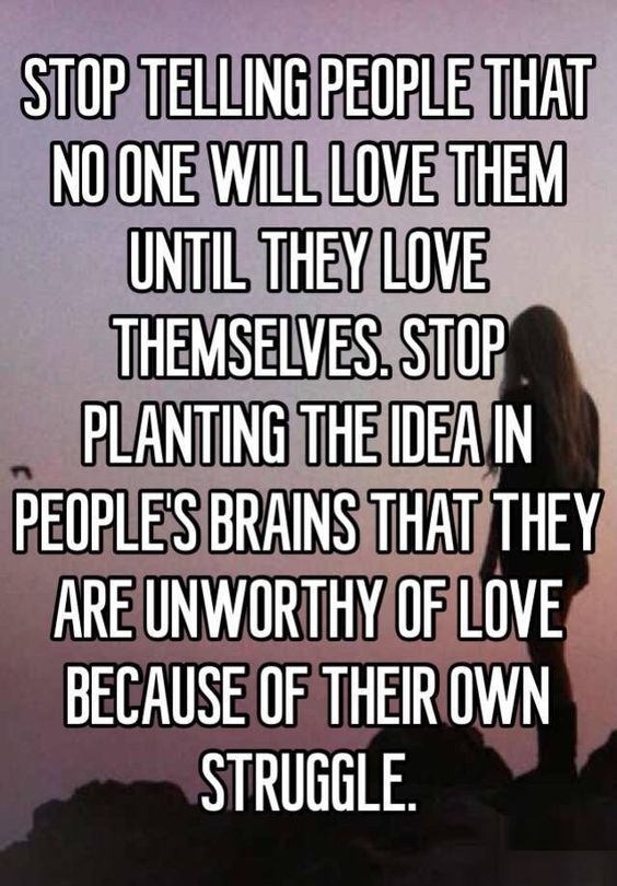 Stop telling people no one will love them until they love themselves