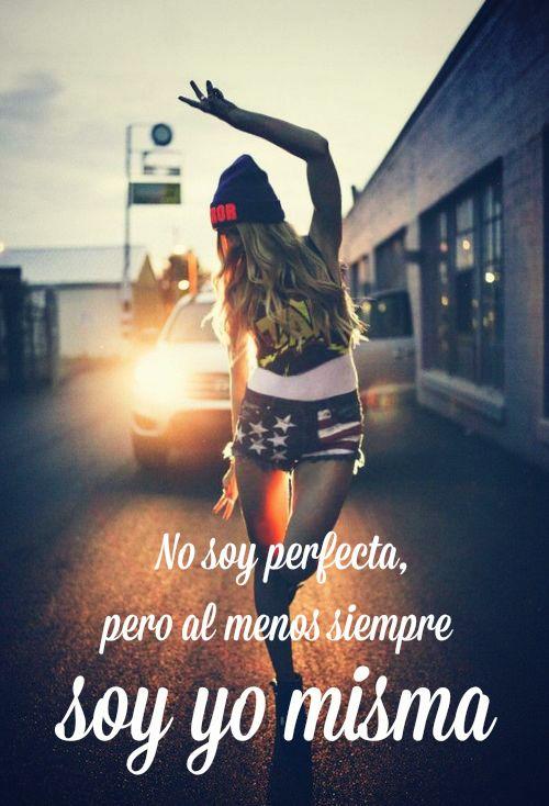 #Frases No soy perfecta, pero al menos siempre soy yo misma.: