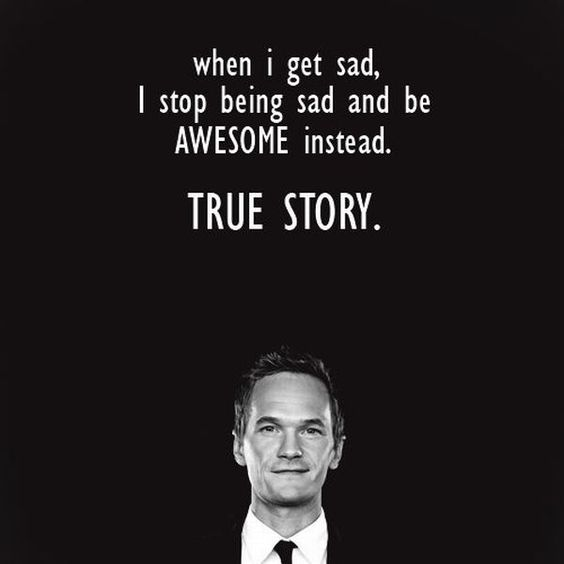 .: Being Sad, Barney Stinson, Neil Patrick Harris, My Life, Laying Wait, Be Awesome, True Stories