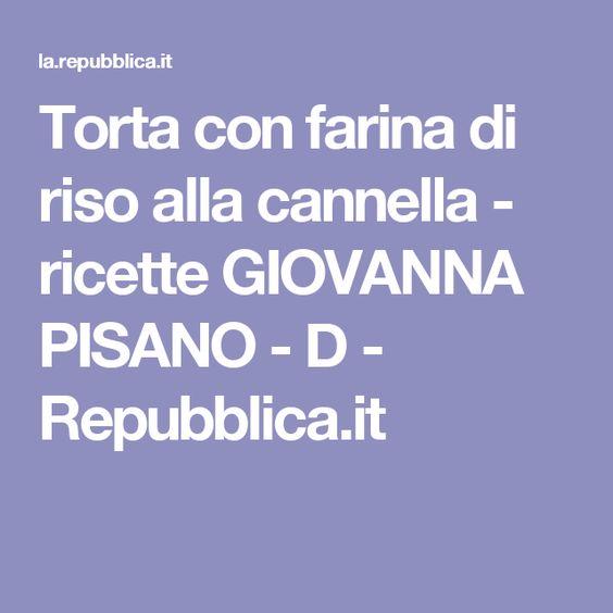 Torta con farina di riso alla cannella - ricette GIOVANNA PISANO - D - Repubblica.it