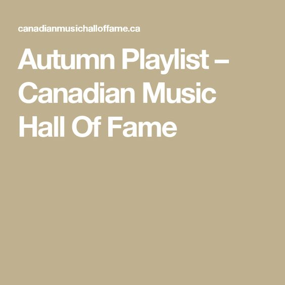 Autumn Playlist – Canadian Music Hall Of Fame