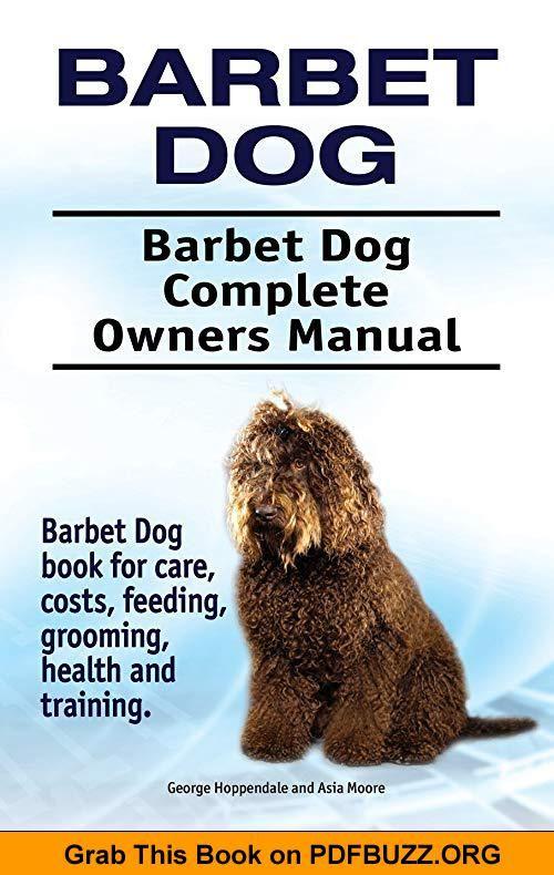 Barbet Dog Barbet Dog Complete Owners Manual Barbet Dog Book For