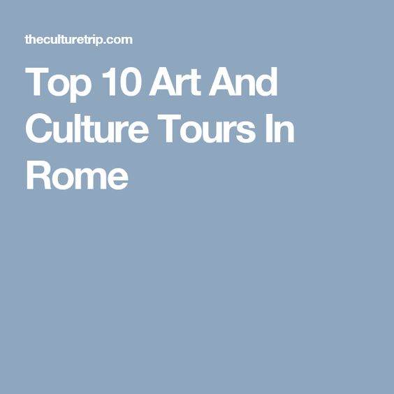 Top 10 Art And Culture Tours In Rome