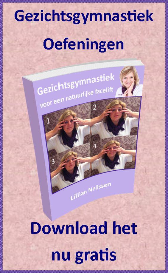 Gezichtsgymnastiek oefeningen, de Natuurlijke Facelift tegen rimpels. Met oefeningen voor het voorhoofd, ogen, wangen, mond, kaaklijn en hals. MET BIJLAGE.