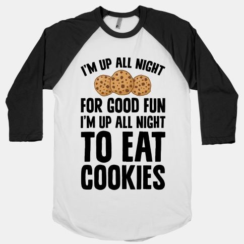 I'm Up All Night To Eat Cookies