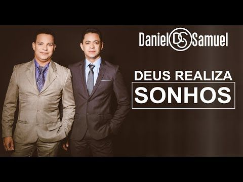 Deus Realiza Sonhos Daniel E Samuel Youtube Daniel E Samuel