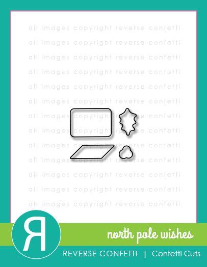 Reverse Confetti (Nov 2014) Confetti Cuts: North Pole Wishes. Coordinates with North Pole Wishes stamp set.