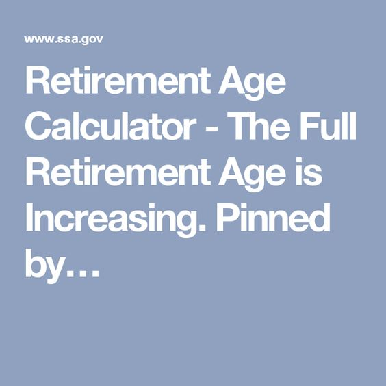 Retirement Age Calculator - The Full Retirement Age is Increasing. Pinned by…