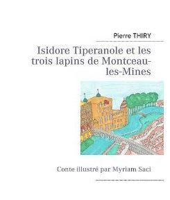 """""""Isidore Tiperanole et les trois lapins de Montceau-les-Mines"""" de Pierre Thiry (illustré par Myriam Saci). - 24/02/2012"""