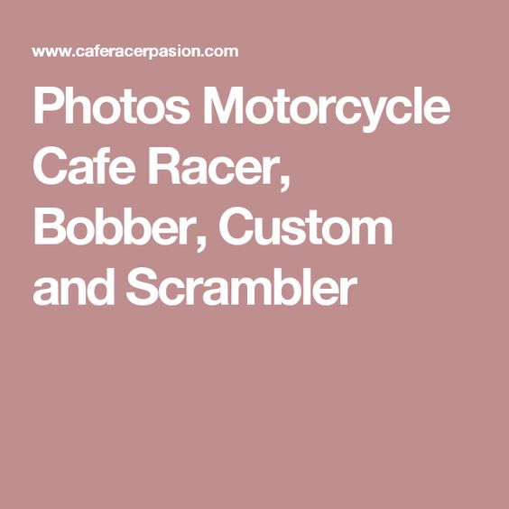 Photos Motorcycle Cafe Racer, Bobber, Custom and Scrambler