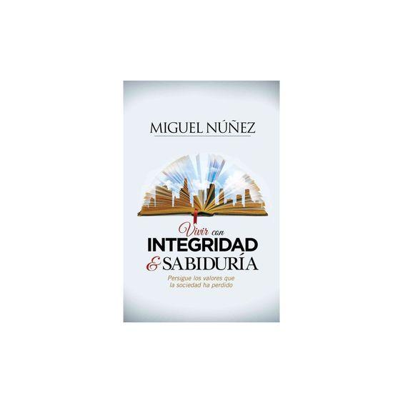 Vivir con integridad & sabiduría : Persigue los valores que la sociedad ha perdido (Paperback)
