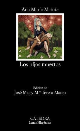 Los hijos muertos / Ana María Matute ; edición de José Mas y Mª Teresa Mateu - Madrid : Cátedra, 2016