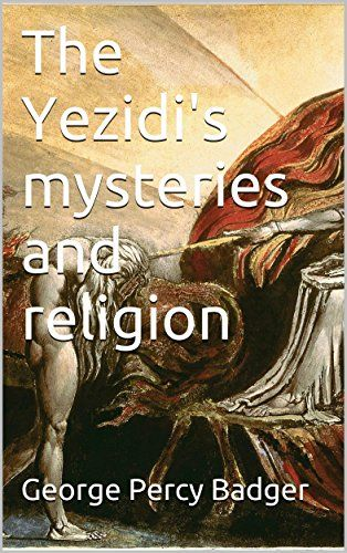 The Yezidi's mysteries and religion by [George Percy Badger]