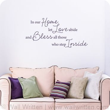 In our Home let love abide and bless all those who step inside. This quote has a handwritten look that could add some life to your entryway or family room.