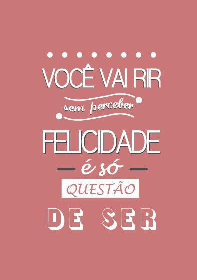 Felicidade é só questão de ser!