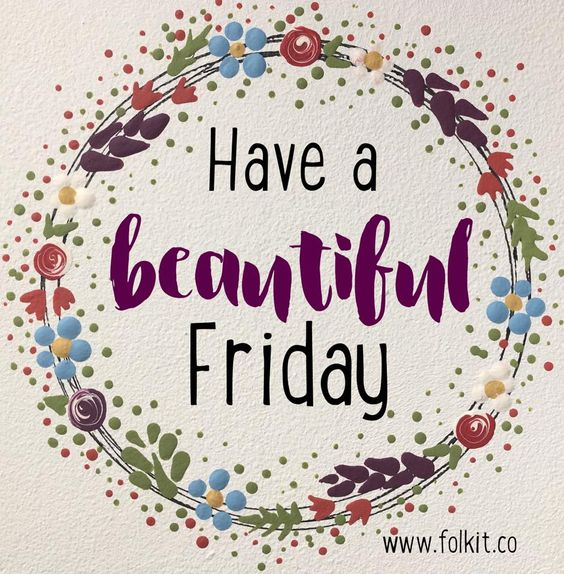 Every Friday is a beautiful Friday #quote